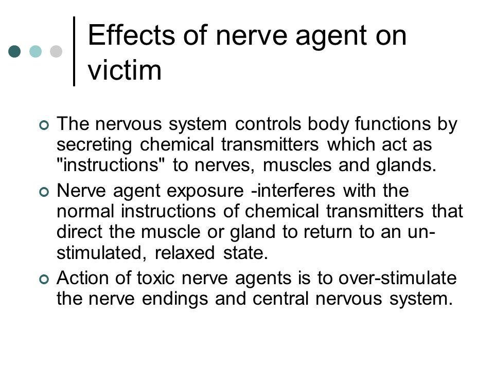 Effects of nerve agent on victim The nervous system controls body functions by secreting chemical transmitters which act as