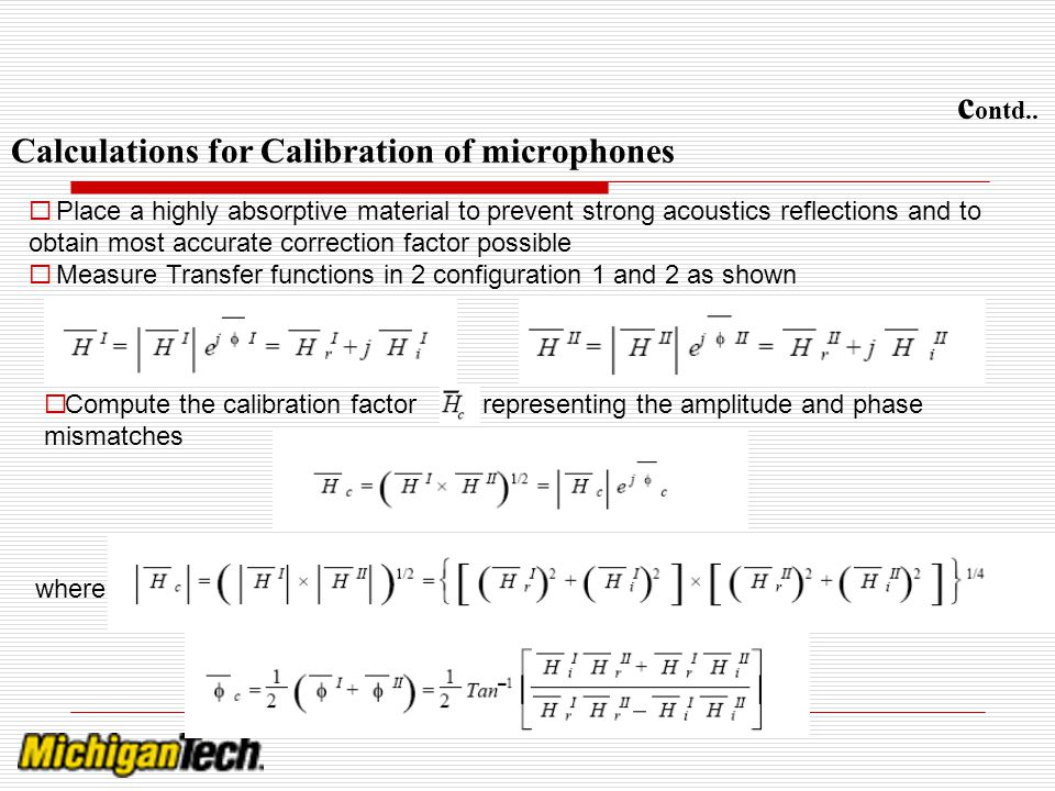 c ontd.. Calculations for Calibration of microphones Place a highly absorptive material to prevent strong acoustics reflections and to obtain most acc