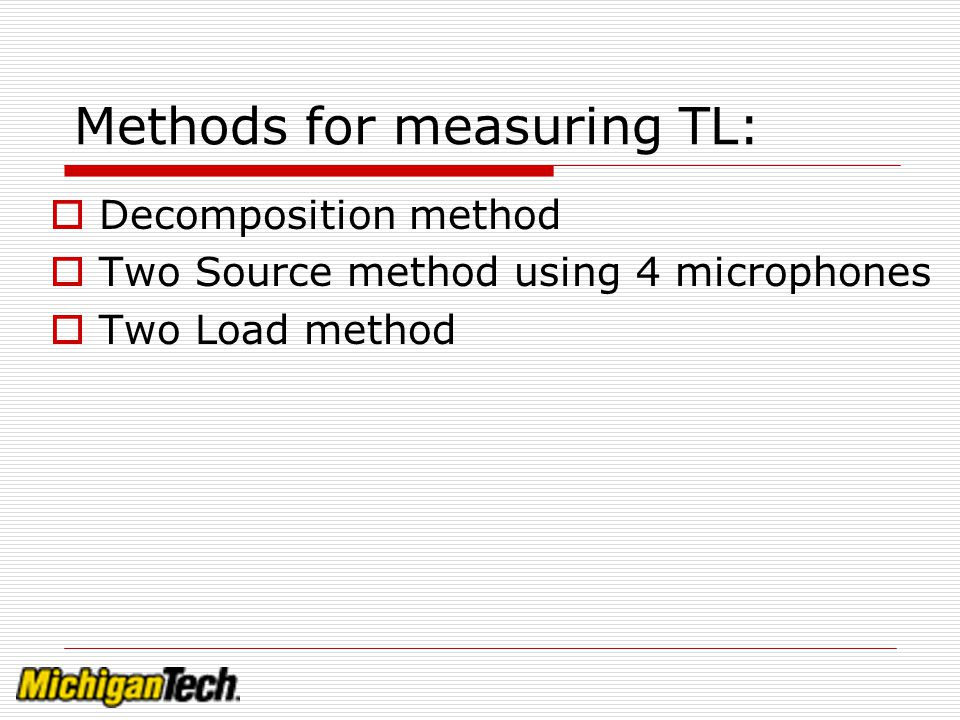 Methods for measuring TL: Decomposition method Two Source method using 4 microphones Two Load method