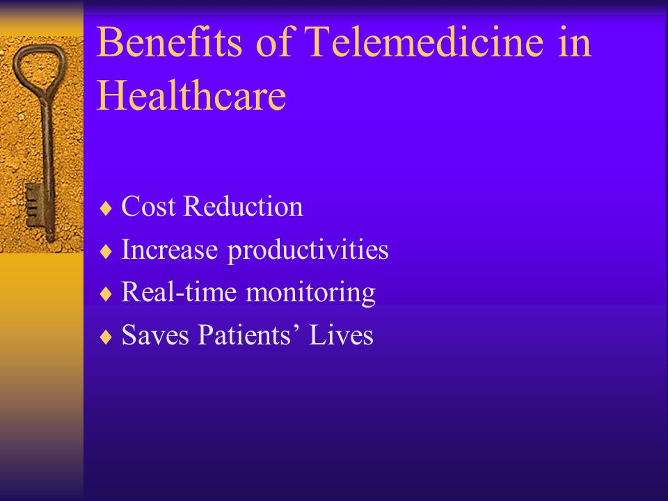 Benefits of Telemedicine in Healthcare Cost Reduction Increase productivities Real-time monitoring Saves Patients Lives