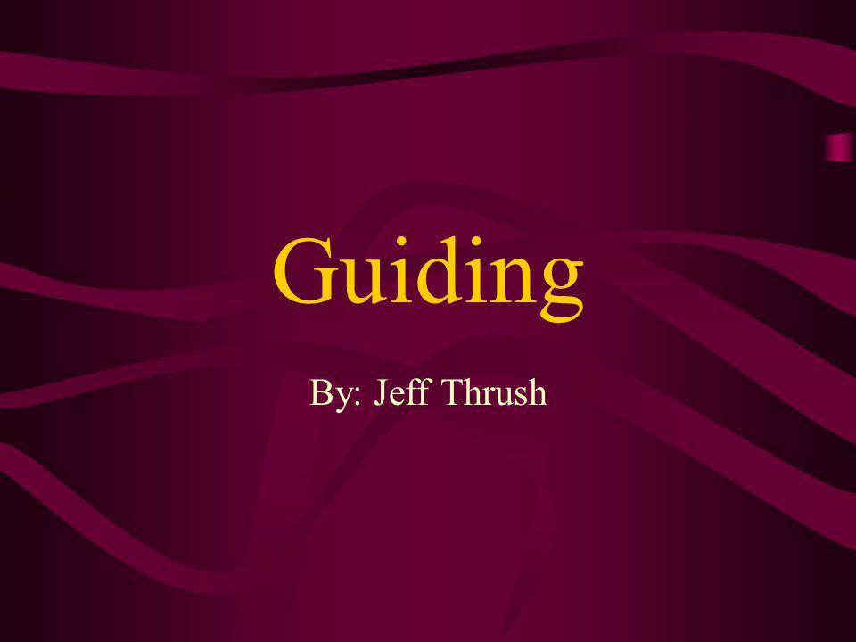 Guiding By: Jeff Thrush