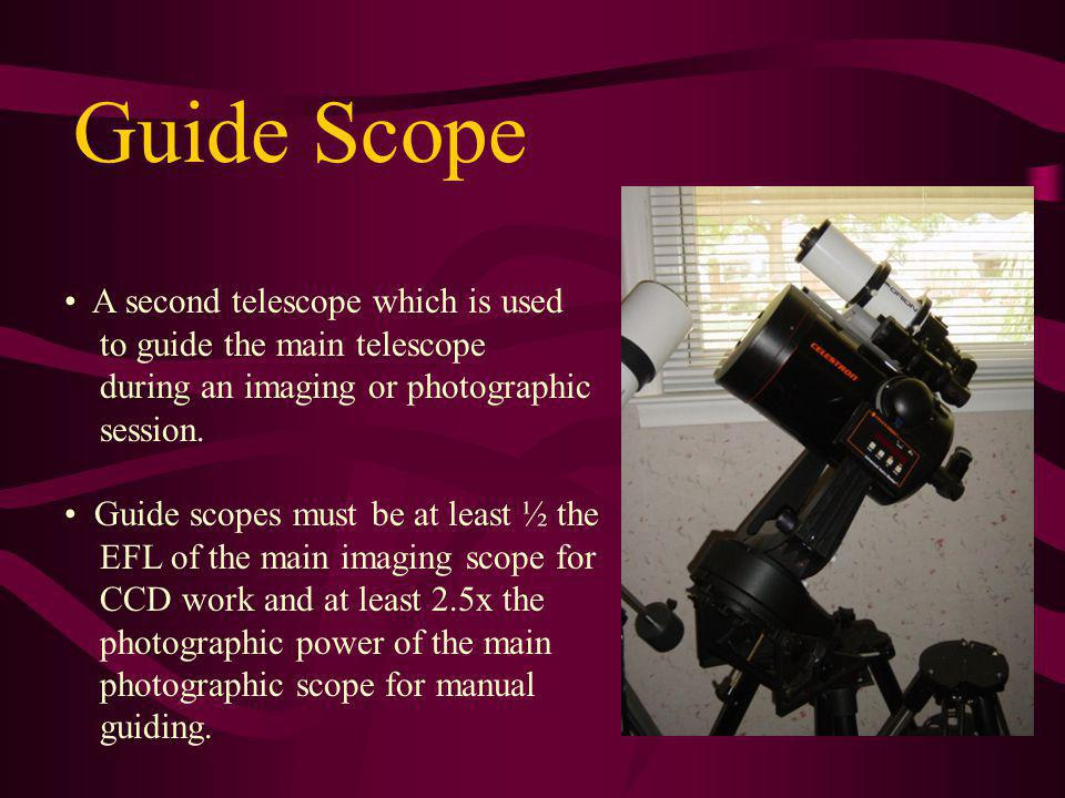 A second telescope which is used to guide the main telescope during an imaging or photographic session. Guide scopes must be at least ½ the EFL of the