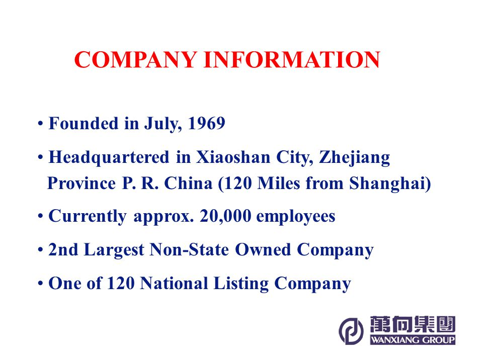 Founded in July, 1969 Headquartered in Xiaoshan City, Zhejiang Province P.