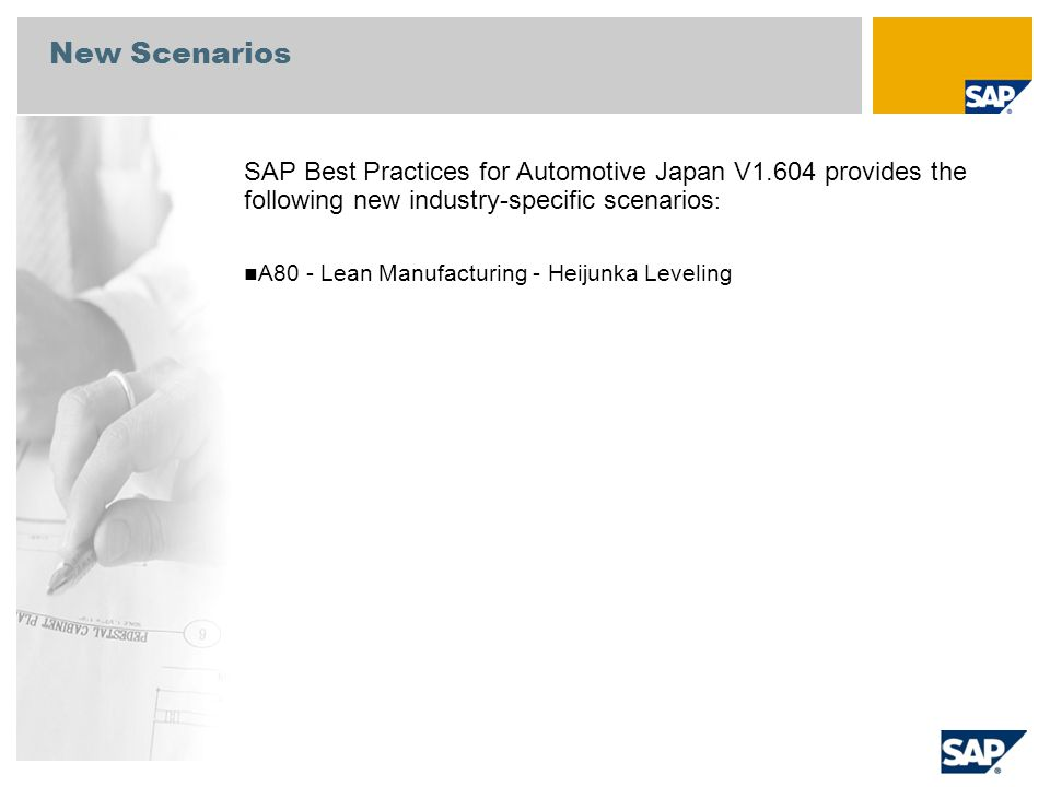 New Scenarios SAP Best Practices for Automotive Japan V1.604 provides the following new industry-specific scenarios : A80 - Lean Manufacturing - Heiju