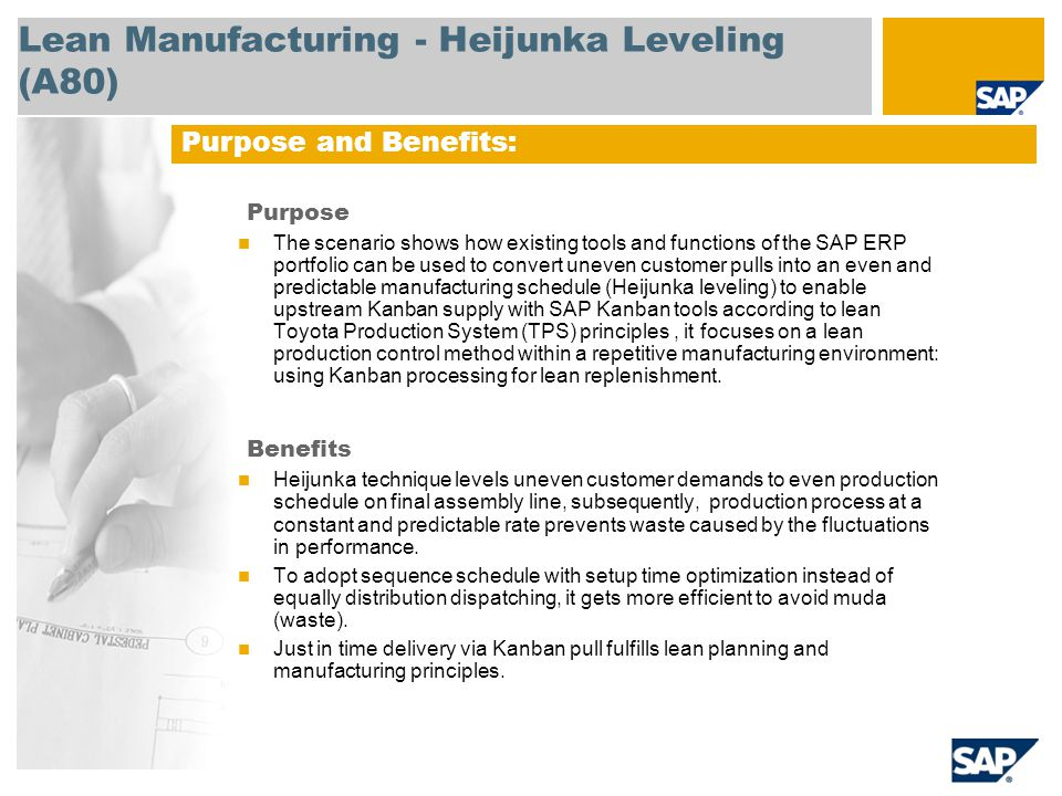 Lean Manufacturing - Heijunka Leveling (A80) Purpose The scenario shows how existing tools and functions of the SAP ERP portfolio can be used to conve