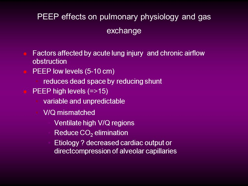 PEEP effects on pulmonary physiology and gas exchange Factors affected by acute lung injury and chronic airflow obstruction PEEP low levels (5-10 cm)
