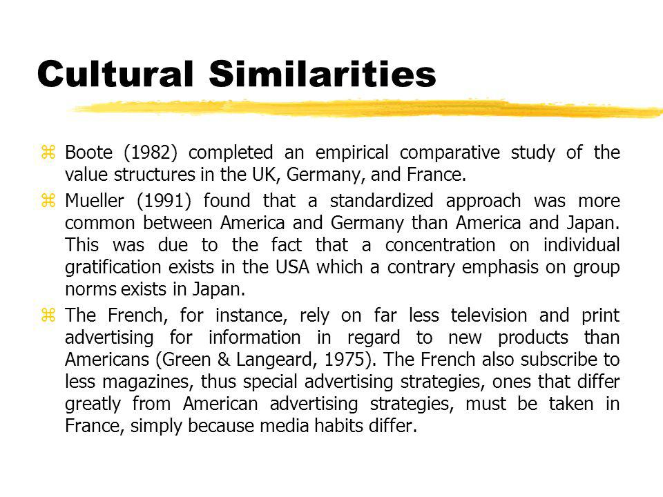 Cultural Similarities zBoote (1982) completed an empirical comparative study of the value structures in the UK, Germany, and France.