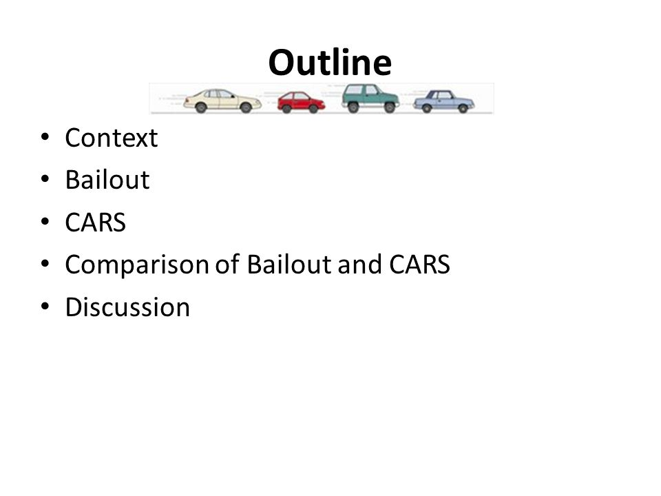 Outline Context Bailout CARS Comparison of Bailout and CARS Discussion