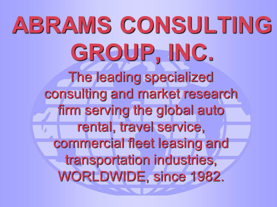 ABRAMS CONSULTING GROUP, INC. The leading specialized consulting and market research firm serving the global auto rental, travel service, commercial f