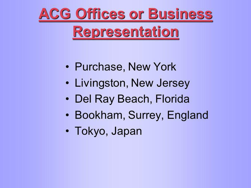 ACG Offices or Business Representation Purchase, New York Livingston, New Jersey Del Ray Beach, Florida Bookham, Surrey, England Tokyo, Japan