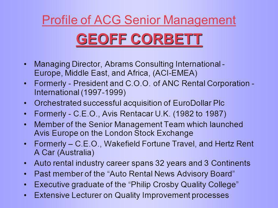 Profile of ACG Senior Management GEOFF CORBETT Managing Director, Abrams Consulting International - Europe, Middle East, and Africa, (ACI-EMEA) Former