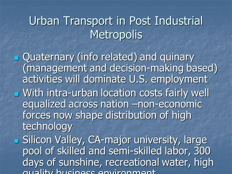 Urban Transport in Post Industrial Metropolis Quaternary (info related) and quinary (management and decision-making based) activities will dominate U.