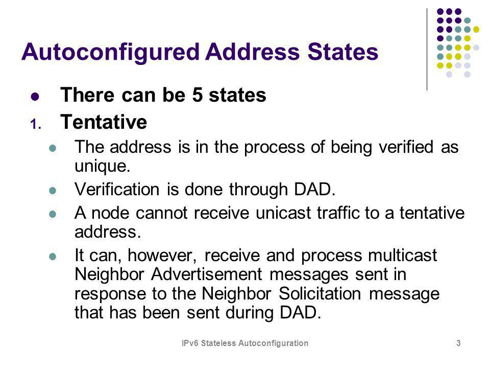 IPv6 Stateless Autoconfiguration3 Autoconfigured Address States There can be 5 states 1.