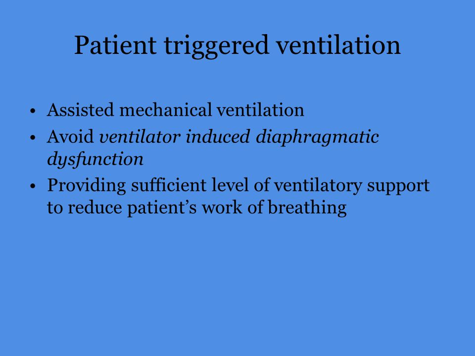 Patient triggered ventilation Assisted mechanical ventilation Avoid ventilator induced diaphragmatic dysfunction Providing sufficient level of ventila