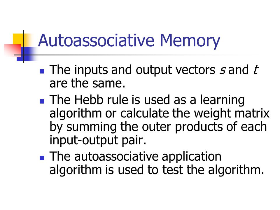 Autoassociative Memory The inputs and output vectors s and t are the same.
