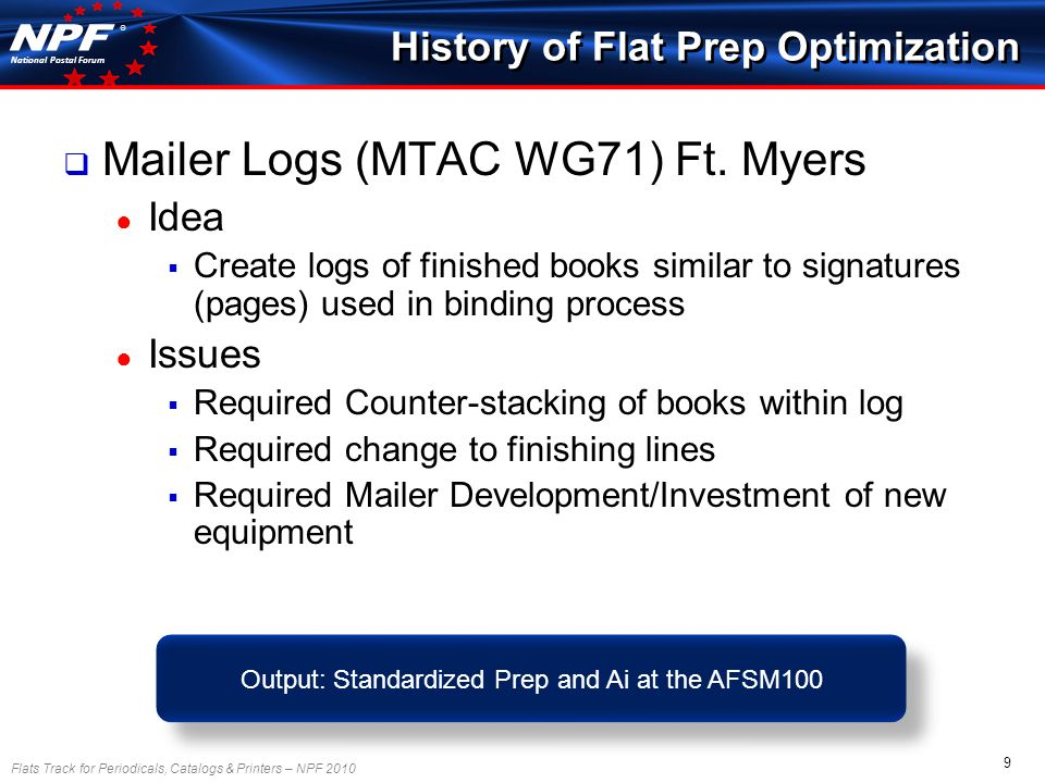 Flats Track for Periodicals, Catalogs & Printers – NPF 2010 9 National Postal Forum ® Mailer Logs (MTAC WG71) Ft.