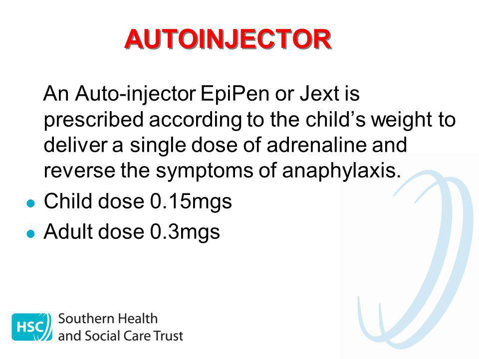 AUTOINJECTOR An Auto-injector EpiPen or Jext is prescribed according to the childs weight to deliver a single dose of adrenaline and reverse the sympt