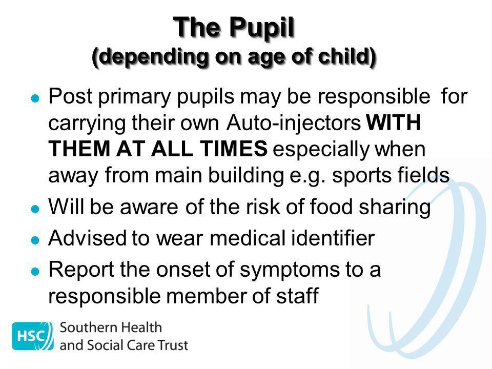 The Pupil (depending on age of child) Post primary pupils may be responsible for carrying their own Auto-injectors WITH THEM AT ALL TIMES especially w