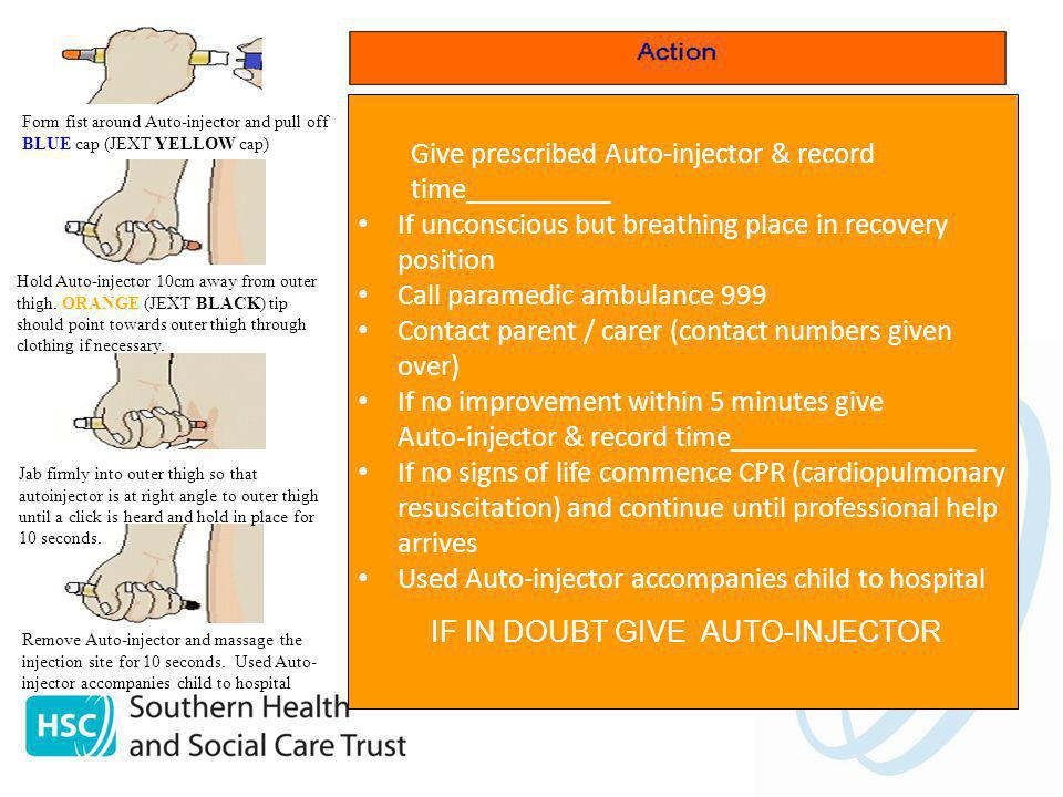Give prescribed Auto-injector & record time__________ If unconscious but breathing place in recovery position Call paramedic ambulance 999 Contact par