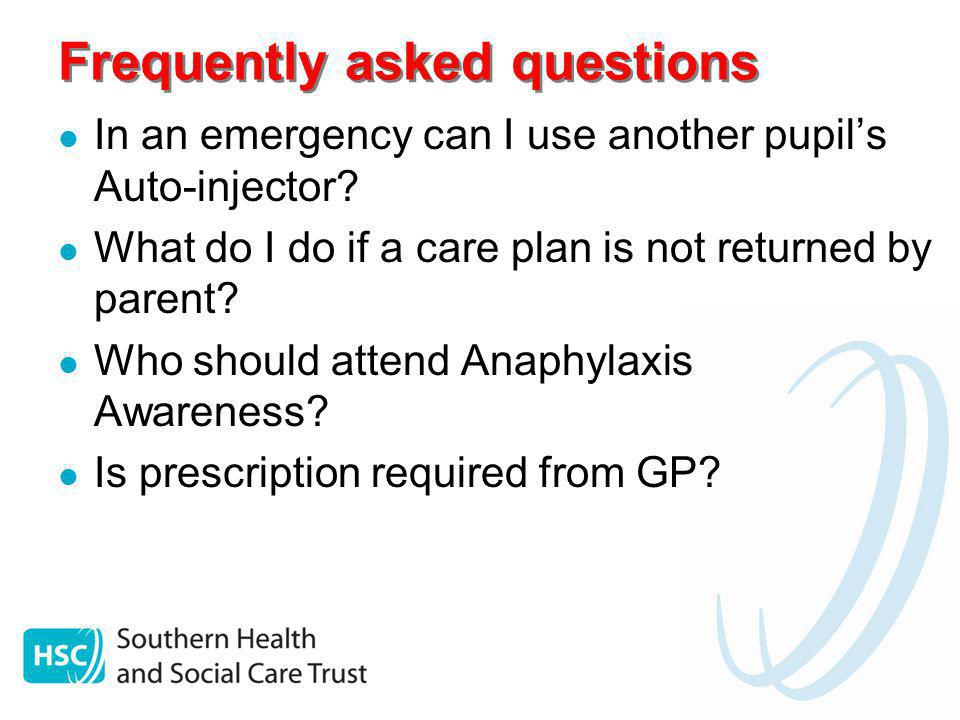 Frequently asked questions In an emergency can I use another pupils Auto-injector? What do I do if a care plan is not returned by parent? Who should a