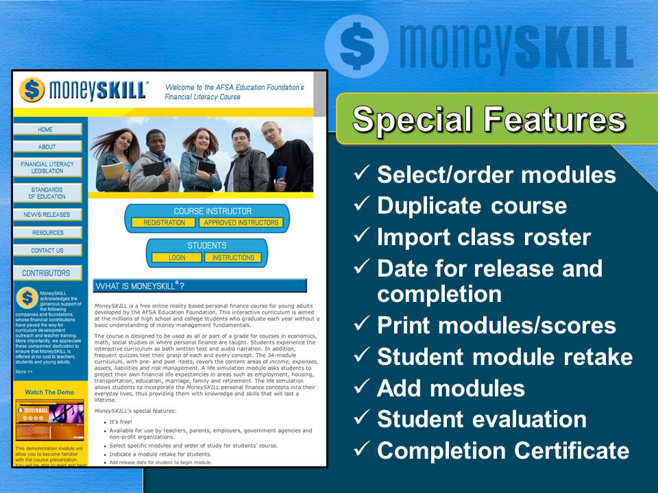 Select/order modules Duplicate course Import class roster Date for release and completion Print modules/scores Student module retake Add modules Stude