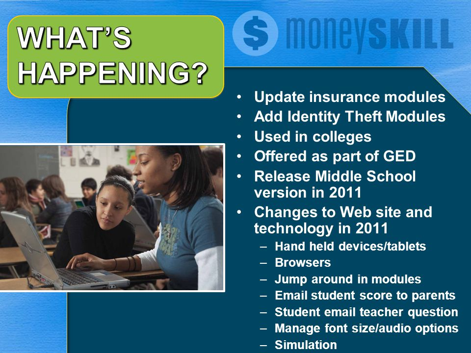Update insurance modules Add Identity Theft Modules Used in colleges Offered as part of GED Release Middle School version in 2011 Changes to Web site