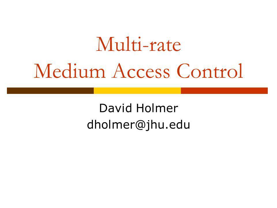 Multi-rate Medium Access Control David Holmer dholmer@jhu.edu