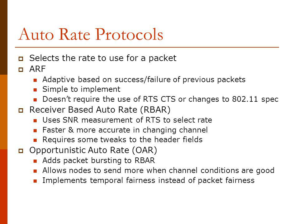 Auto Rate Protocols Selects the rate to use for a packet ARF Adaptive based on success/failure of previous packets Simple to implement Doesnt require