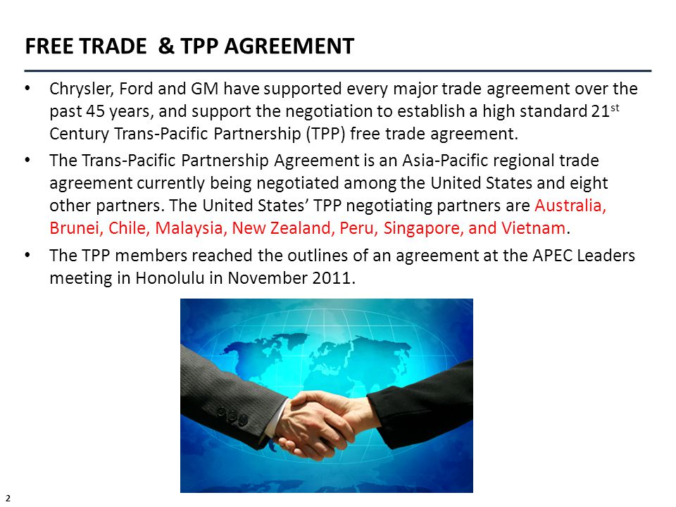 2 FREE TRADE & TPP AGREEMENT Chrysler, Ford and GM have supported every major trade agreement over the past 45 years, and support the negotiation to e