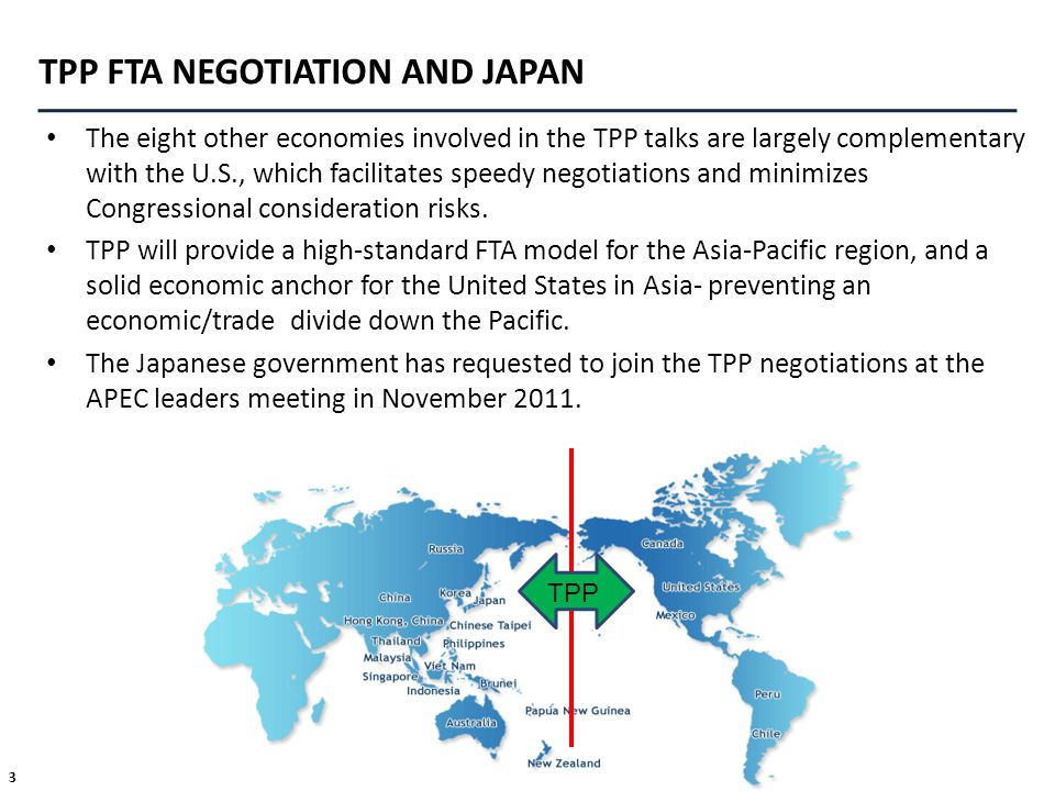3 TPP FTA NEGOTIATION AND JAPAN The eight other economies involved in the TPP talks are largely complementary with the U.S., which facilitates speedy