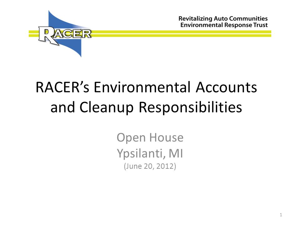 RACERs Environmental Accounts and Cleanup Responsibilities Open House Ypsilanti, MI (June 20, 2012) 1