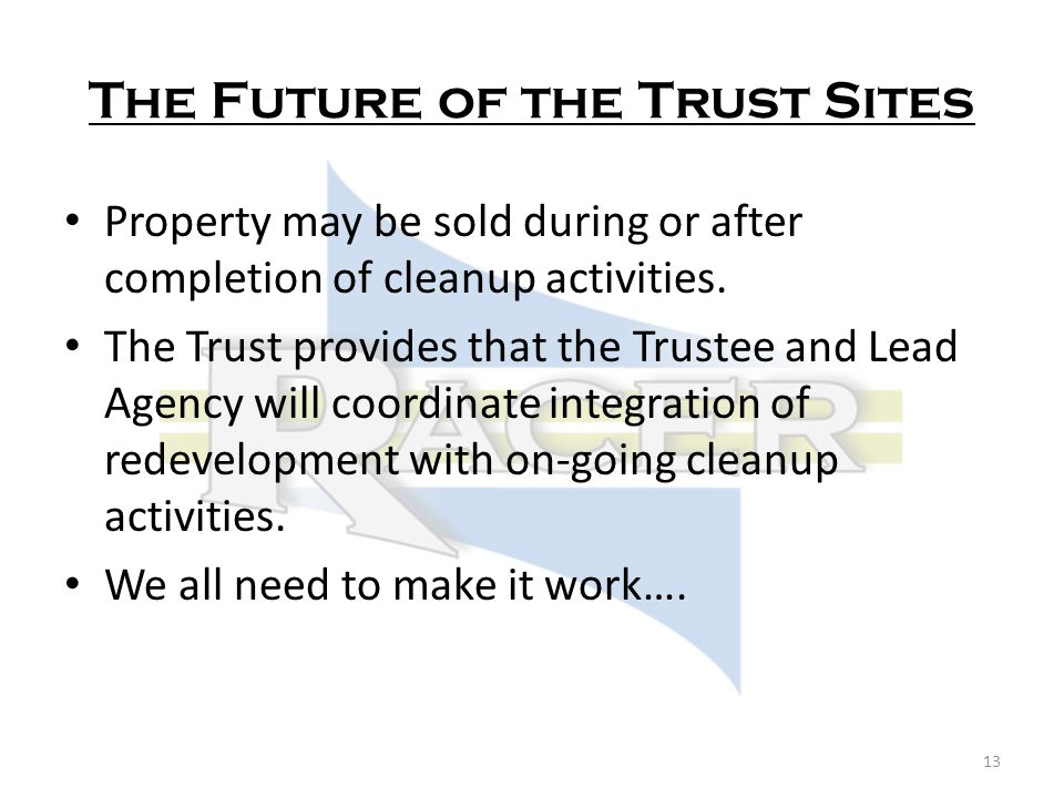 The Future of the Trust Sites Property may be sold during or after completion of cleanup activities.