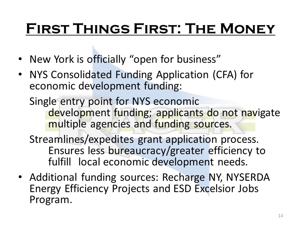 First Things First: The Money New York is officially open for business NYS Consolidated Funding Application (CFA) for economic development funding: Single entry point for NYS economic development funding; applicants do not navigate multiple agencies and funding sources.