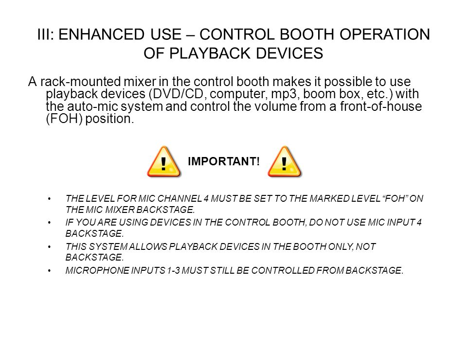 III: ENHANCED USE – CONTROL BOOTH OPERATION OF PLAYBACK DEVICES A rack-mounted mixer in the control booth makes it possible to use playback devices (D