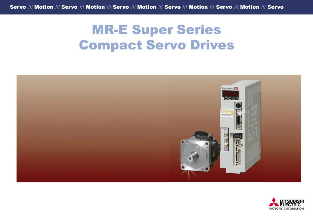 Servo /// Motion /// Servo /// Motion /// Servo /// Motion /// Servo /// Motion /// Servo /// Motion /// Servo MR-E Super Series Compact Servo Drives