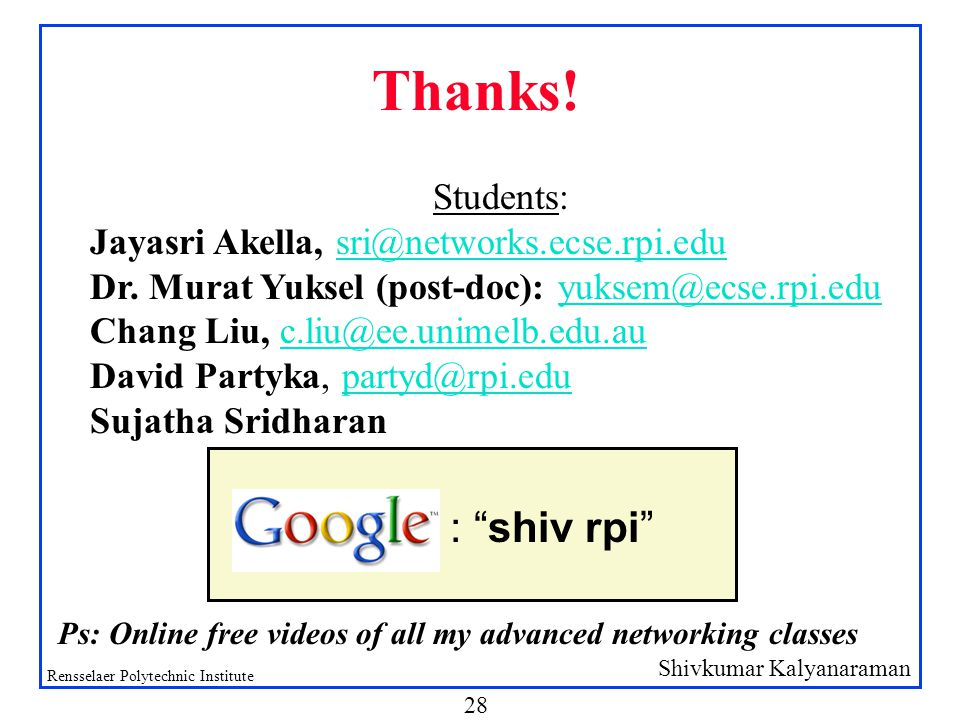 Shivkumar Kalyanaraman Rensselaer Polytechnic Institute 28 Thanks.