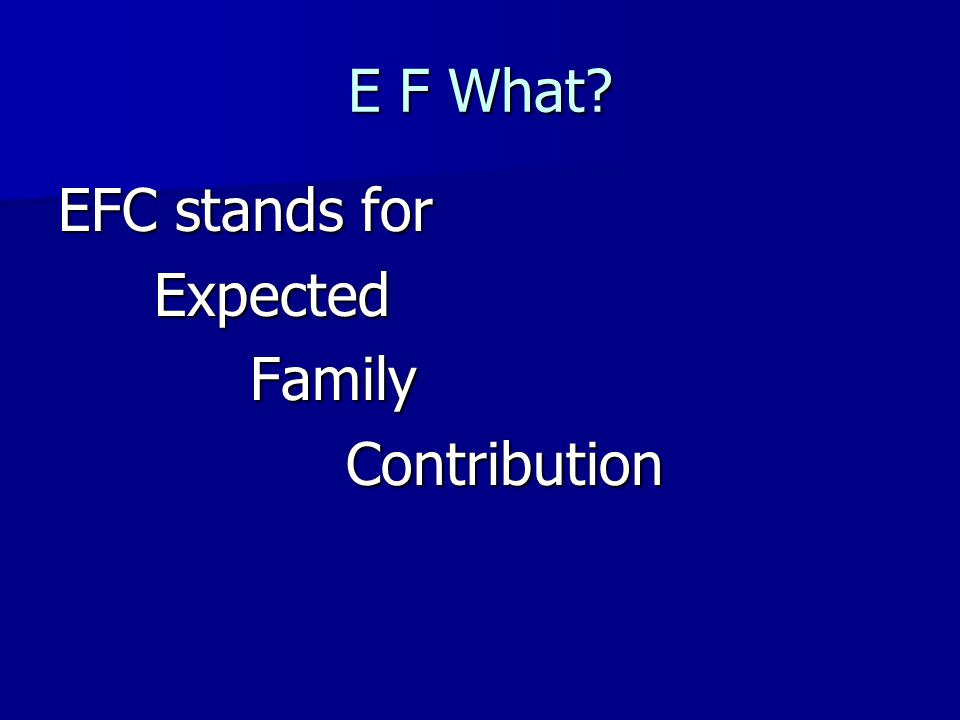 E F What? EFC stands for ExpectedFamilyContribution