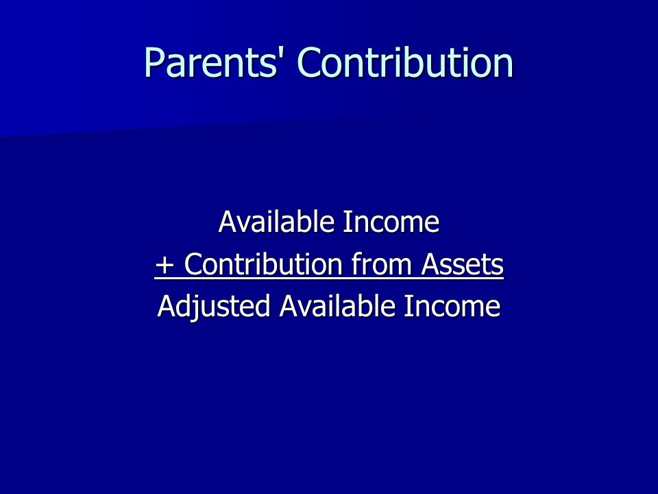 Parents' Contribution Available Income + Contribution from Assets Adjusted Available Income