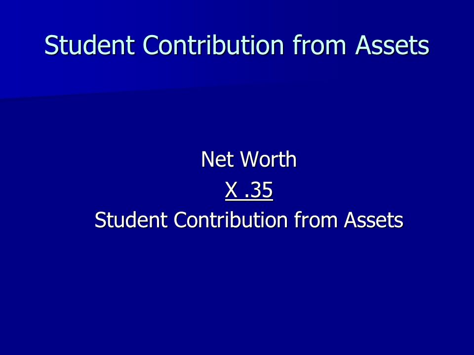 Student Contribution from Assets Net Worth X.35 Student Contribution from Assets