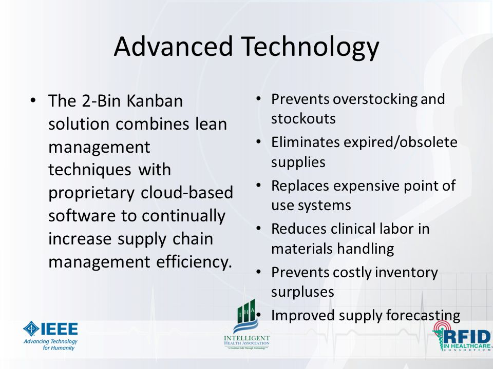 Advanced Technology The 2-Bin Kanban solution combines lean management techniques with proprietary cloud-based software to continually increase supply chain management efficiency.
