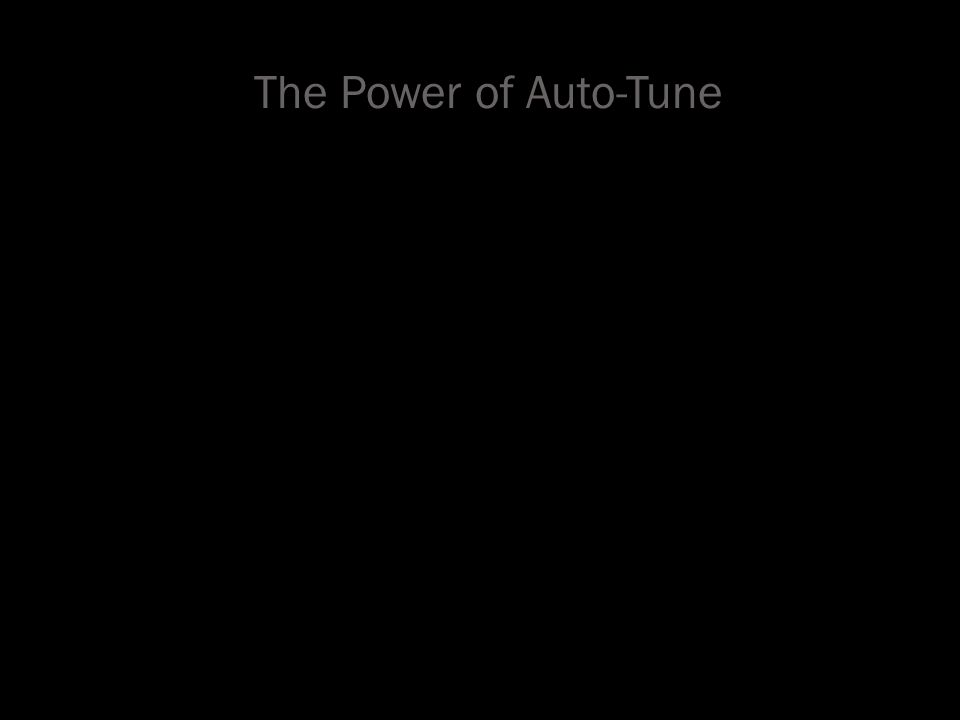 The Power of Auto-Tune