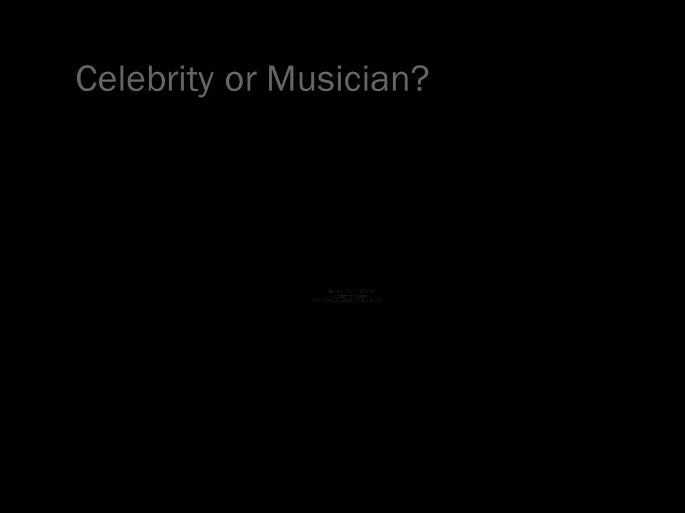 Celebrity or Musician?