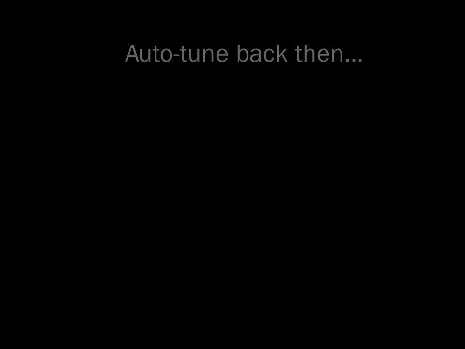 Auto-tune back then…