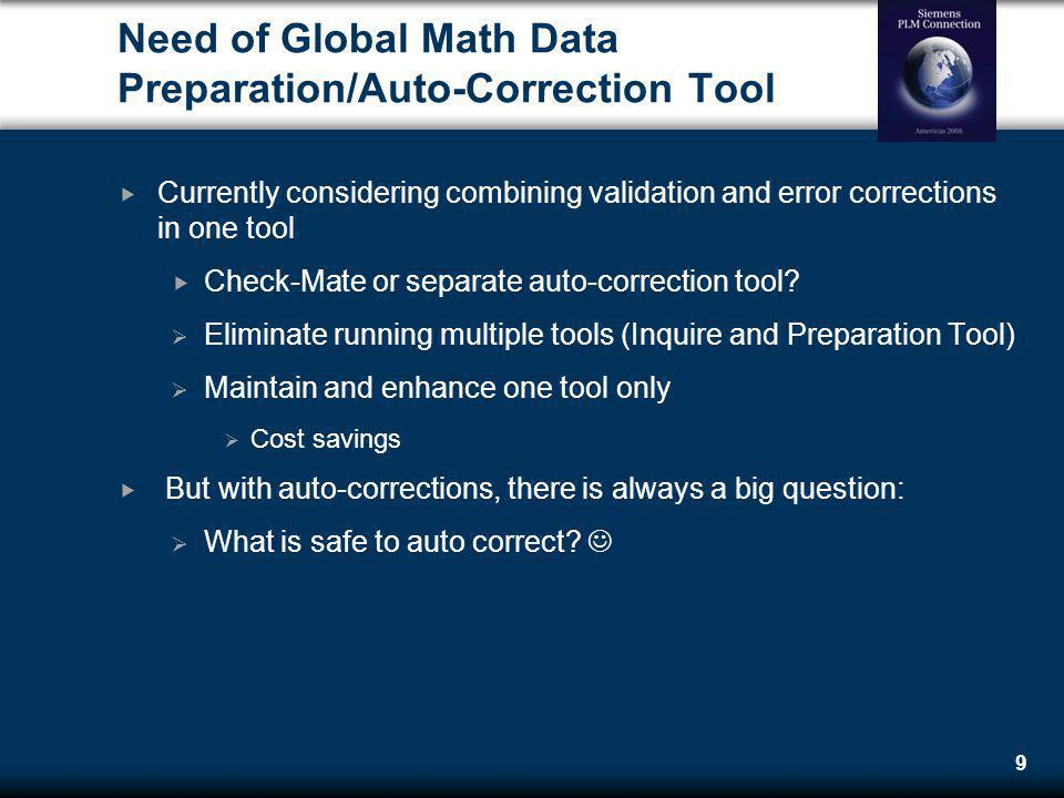 9 Need of Global Math Data Preparation/Auto-Correction Tool Currently considering combining validation and error corrections in one tool Check-Mate or