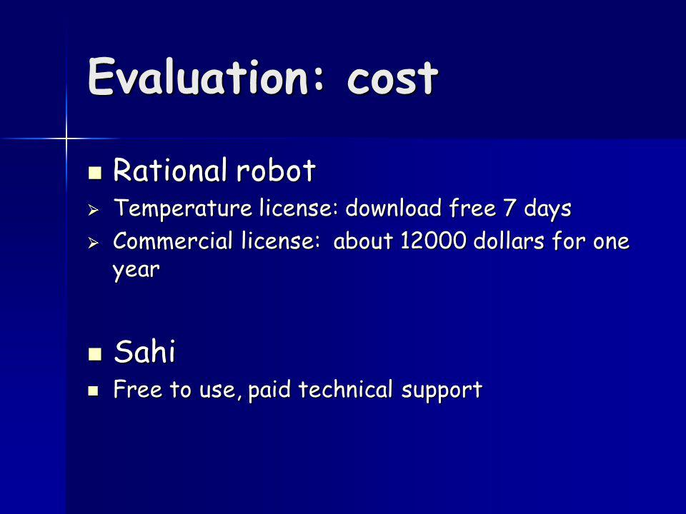 Evaluation: cost Rational robot Rational robot Temperature license: download free 7 days Temperature license: download free 7 days Commercial license: about 12000 dollars for one year Commercial license: about 12000 dollars for one year Sahi Sahi Free to use, paid technical support Free to use, paid technical support