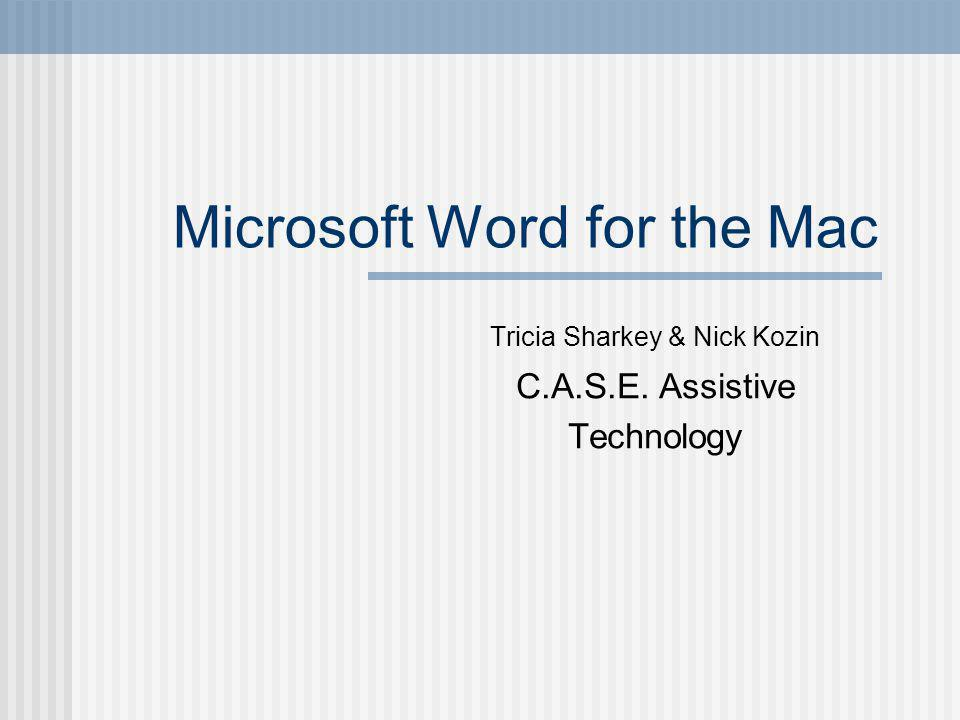 Microsoft Word for the Mac Tricia Sharkey & Nick Kozin C.A.S.E. Assistive Technology