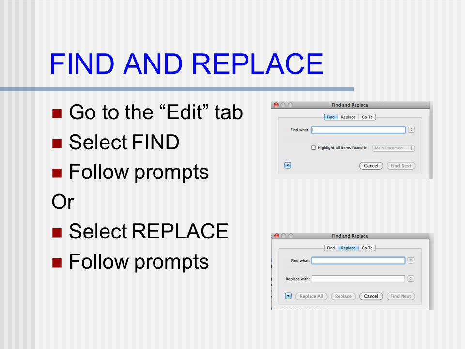 FIND AND REPLACE Go to the Edit tab Select FIND Follow prompts Or Select REPLACE Follow prompts
