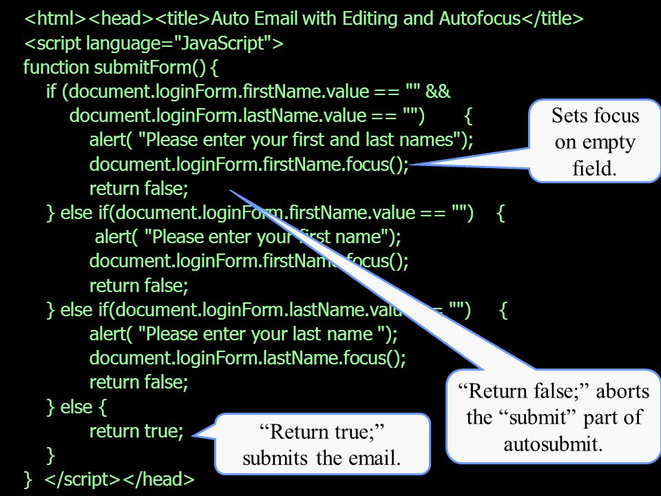 Auto Email with Editing and Autofocus function submitForm() { if (document.loginForm.firstName.value ==