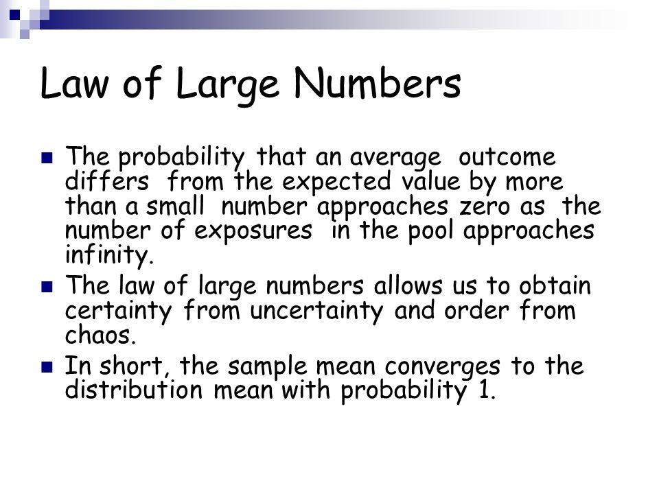 Law of Large Numbers The probability that an average outcome differs from the expected value by more than a small number approaches zero as the number