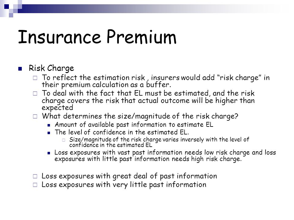 Insurance Premium Risk Charge To reflect the estimation risk, insurers would add risk charge in their premium calculation as a buffer. To deal with th